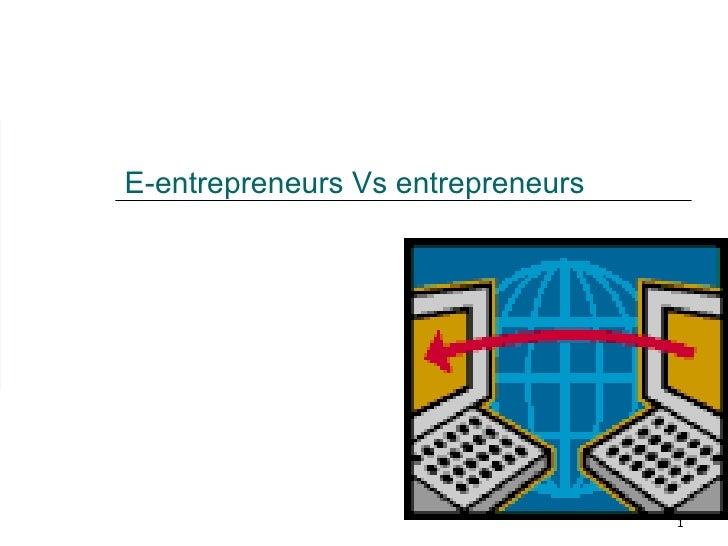 E-entrepreneurs Vs entrepreneurs