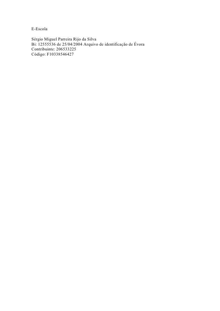 E-Escola  Sérgio Miguel Parreira Rijo da Silva Bi: 12555536 de 25/04/2004 Arquivo de identificação de Évora Contribuinte: ...