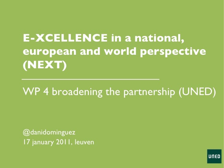 @danidominguez 17 january 2011, leuven E-XCELLENCE in a national, european and world perspective (NEXT)  WP 4 broadening t...