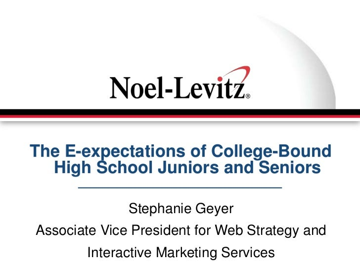 The E-expectations of College-Bound  High School Juniors and Seniors              Stephanie GeyerAssociate Vice President ...