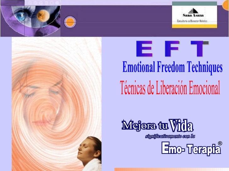 Emotional Freedom Techniques  Técnicas de Liberación Emocional ® E F T Mejora tu  Mejora tu  Vida Vida significativamente ...