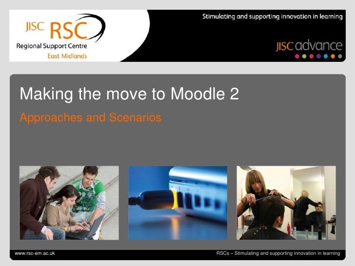 Making the move to Moodle 2  Approaches and ScenariosGo to View > Header & Footer to editwww.rsc-em.ac.uk                 ...