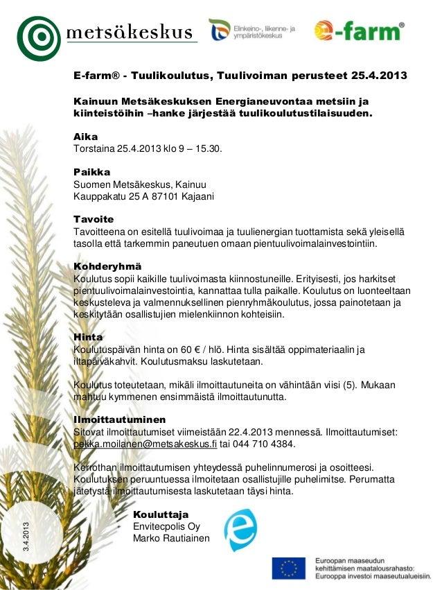 E-farm® - Tuulikoulutus, Tuulivoiman perusteet 25.4.2013           Kainuun Metsäkeskuksen Energianeuvontaa metsiin ja     ...