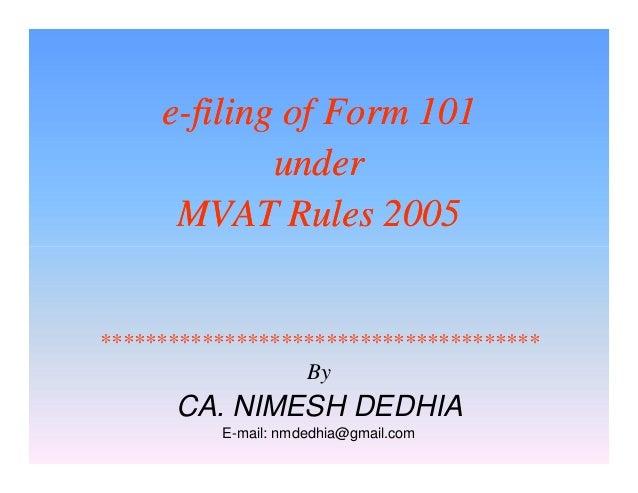 e-filing of Form 101 under MVAT Rules 2005  *************************************** By  CA. NIMESH DEDHIA E-mail: nmdedhia...