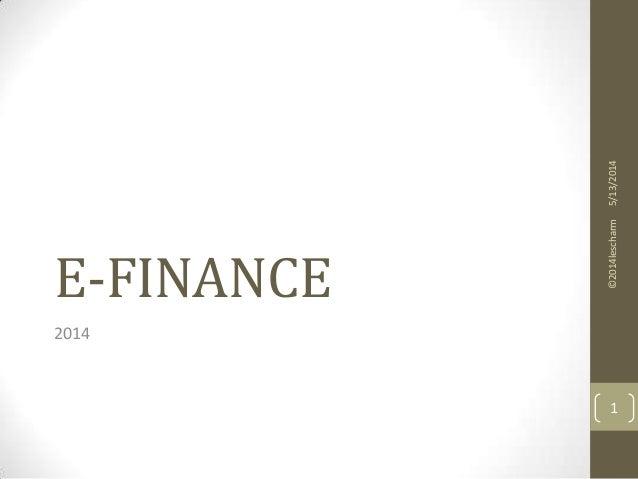 E-FINANCE 2014 5/13/2014©2014lescharm 1