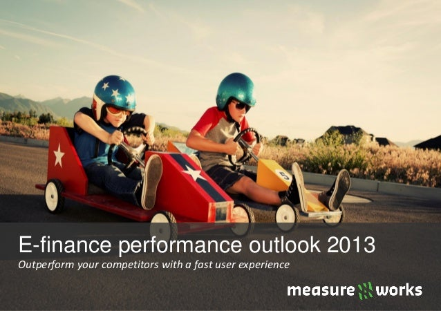 E-finance performance outlook 2013Outperform your competitors with a fast user experience