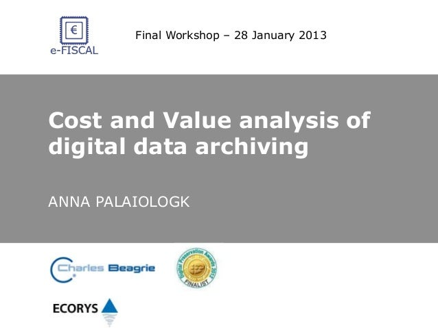 Final Workshop – 28 January 2013  Cost and Value analysis of  digital data archiving  ANNA PALAIOLOGK