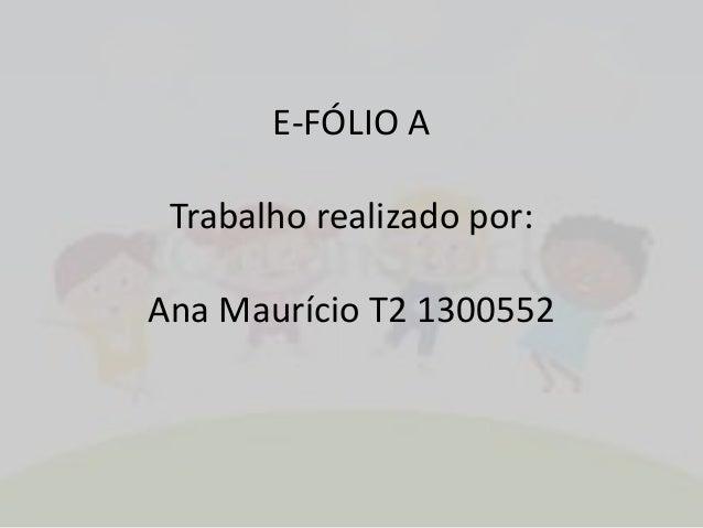 E-FÓLIO A  Trabalho realizado por:  Ana Maurício T2 1300552