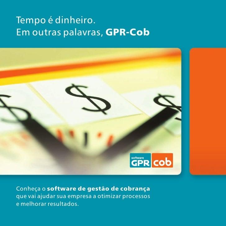Tempo é dinheiro. Em outras palavras, GPR-Cob     Conheça o software de gestão de cobrança que vai ajudar sua empresa a ot...