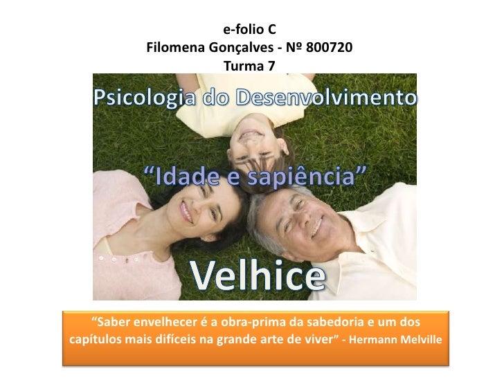 """e-folio CFilomena Gonçalves - Nº 800720Turma 7 <br />Psicologia do Desenvolvimento<br />""""Idade e sapiência""""<br />Velhice<b..."""