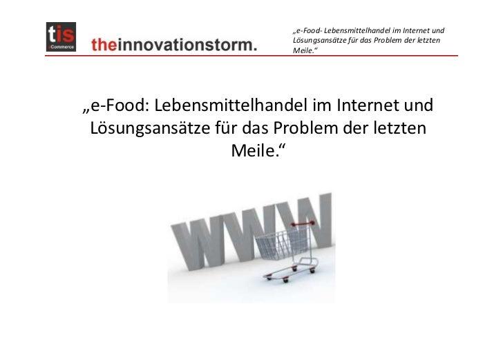 """""""e-Food- Lebensmittelhandel im Internet und                         Lösungsansätze für das Problem der letzten            ..."""
