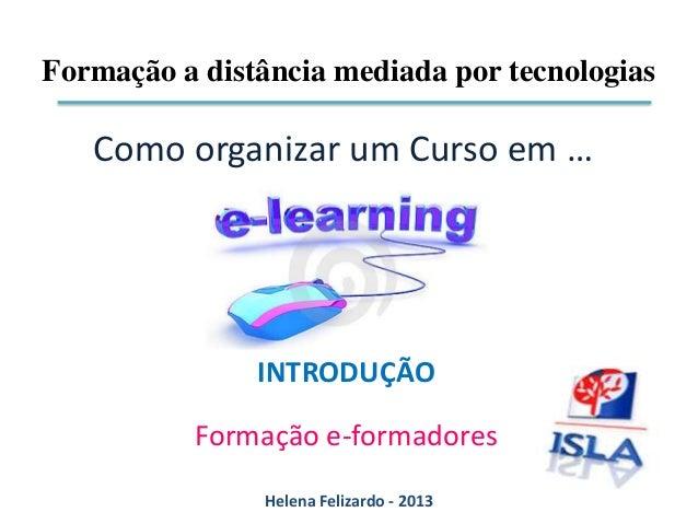 Formação a distância mediada por tecnologias   Como organizar um Curso em …               INTRODUÇÃO          Formação e-f...