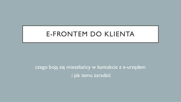 E-FRONTEM DO KLIENTA czego boją się mieszkańcy w kontakcie z e-urzędem i jak temu zaradzić