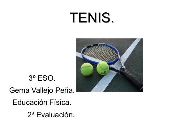 TENIS.     3º ESO.Gema Vallejo Peña.Educación Física.     2ª Evaluación.