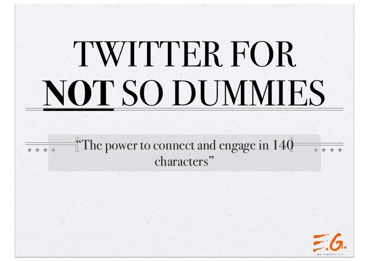 """TWITTER FORNOT SO DUMMIES """"The power to connect and engage in 140               characters"""""""