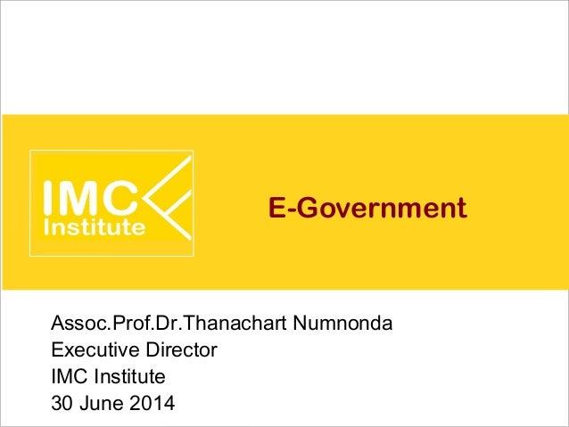 E-Government Assoc.Prof.Dr.Thanachart Numnonda Executive Director IMC Institute 30 June 2014