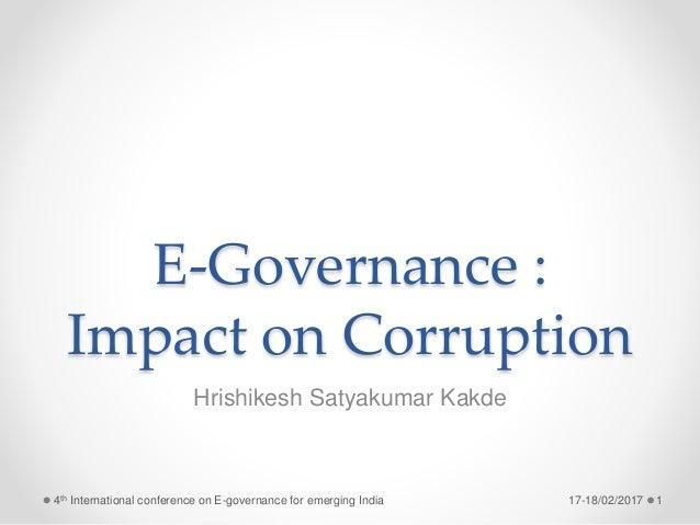 E-Governance : Impact on Corruption Hrishikesh Satyakumar Kakde 17-18/02/2017 14th International conference on E-governanc...