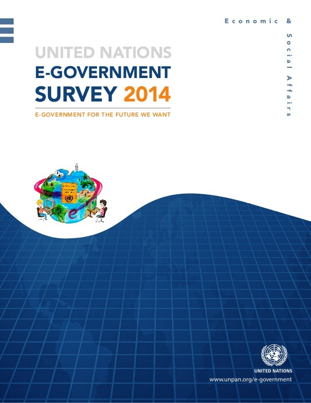 UNITED NATIONS E-GOVERNMENT SURVEY 2014 E-GOVERNMENT FOR THE FUTURE WE WANT