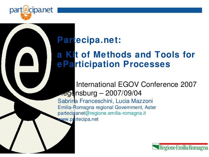 Partecipa.net:a Kit of Methods and Tools foreParticipation ProcessesSixth International EGOV Conference 2007Regensburg – 2...