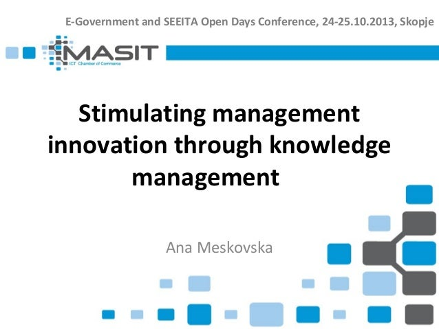 E-Government and SEEITA Open Days Conference, 24-25.10.2013, Skopje  Stimulating management innovation through knowledge m...