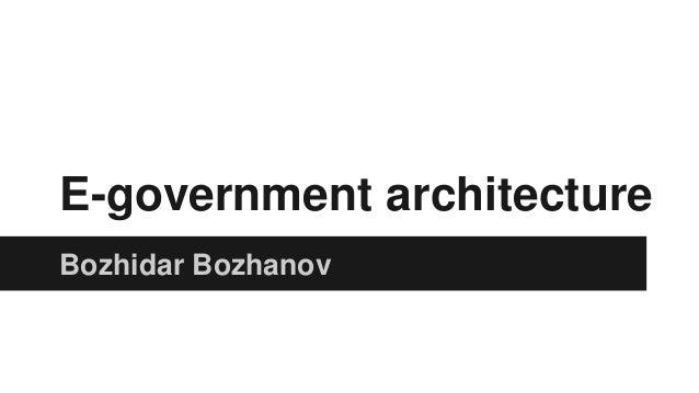 E-government architecture Bozhidar Bozhanov