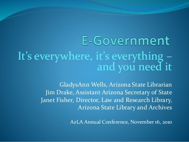 It's everywhere, it's everything – and you need it GladysAnn Wells, Arizona State Librarian Jim Drake, Assistant Arizona S...