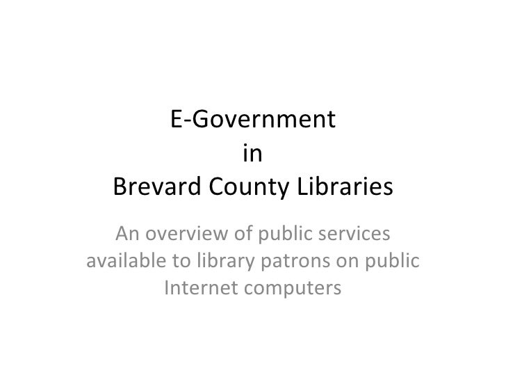 E-Government  in  Brevard County Libraries An overview of public services available to library patrons on public Internet ...