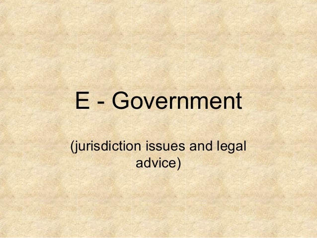 E - Government (jurisdiction issues and legal advice)