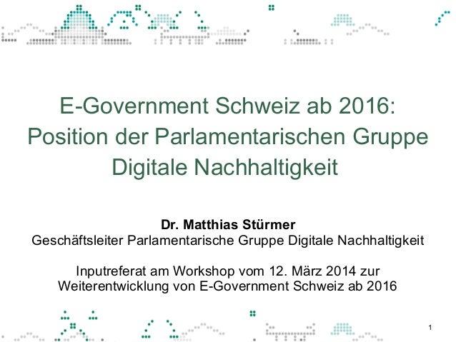 1 Dr. Matthias Stürmer Geschäftsleiter Parlamentarische Gruppe Digitale Nachhaltigkeit Inputreferat am Workshop vom 12. Mä...