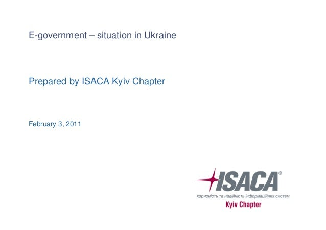 E-government – situation in Ukraine Prepared by ISACA Kyiv Chapter February 3, 2011