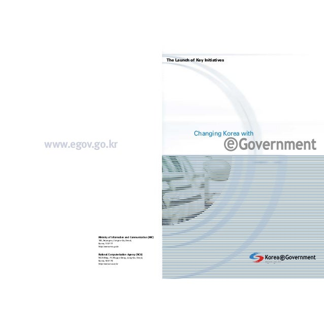 www.egov.go.kr Changing Korea with The Launch of Key Initiatives Ministry of Information and Communication (MIC) 100, Sejo...