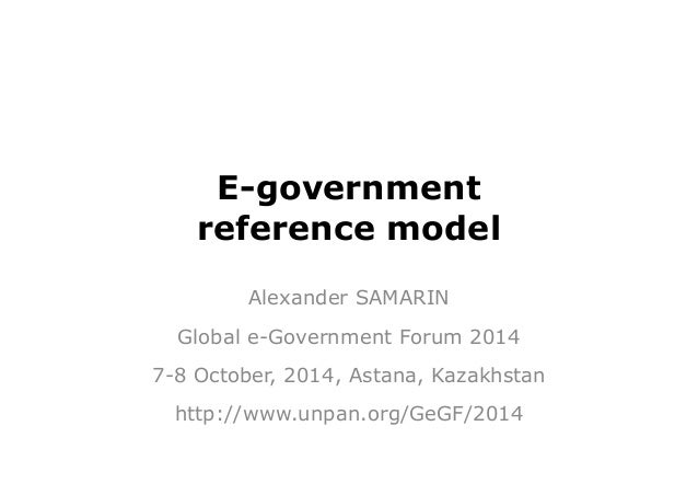 E-government  reference model  Alexander SAMARIN  Global e-Government Forum 2014  7-8 October, 2014, Astana, Kazakhstan  h...