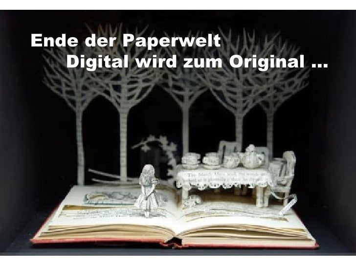 Ende der Paperwelt Digital wird zum Original …