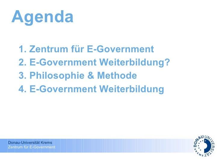 Agenda <ul><li>Zentrum für E-Government </li></ul><ul><li>E-Government Weiterbildung? </li></ul><ul><li>Philosophie & Meth...