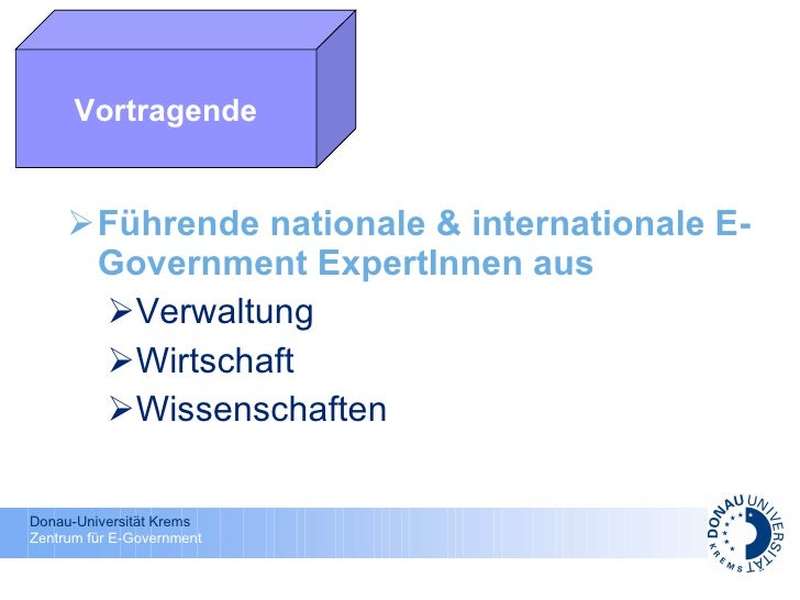 <ul><li>Führende nationale & internationale E-Government ExpertInnen aus </li></ul><ul><ul><li>Verwaltung </li></ul></ul><...