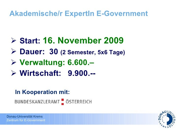 Akademische/r ExpertIn E-Government <ul><li>Start:  16. November 2009 </li></ul><ul><li>Dauer:  30  (2 Semester, 5x6 Tage)...