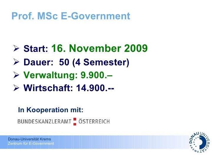 Prof. MSc E-Government <ul><li>Start:  16. November 2009 </li></ul><ul><li>Dauer:  50 (4 Semester)  </li></ul><ul><li>Verw...
