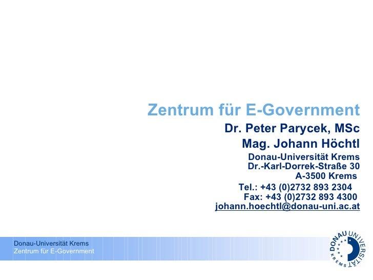 <ul><li>Zentrum für E-Government </li></ul><ul><li>Dr. Peter Parycek, MSc </li></ul><ul><li>Mag. Johann Höchtl </li></ul><...