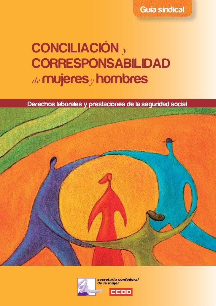 Guía sindical CONCILIACIÓN y CORRESPONSABILIDAD de mujeres y hombresDerechos laborales y prestaciones de la seguridad social