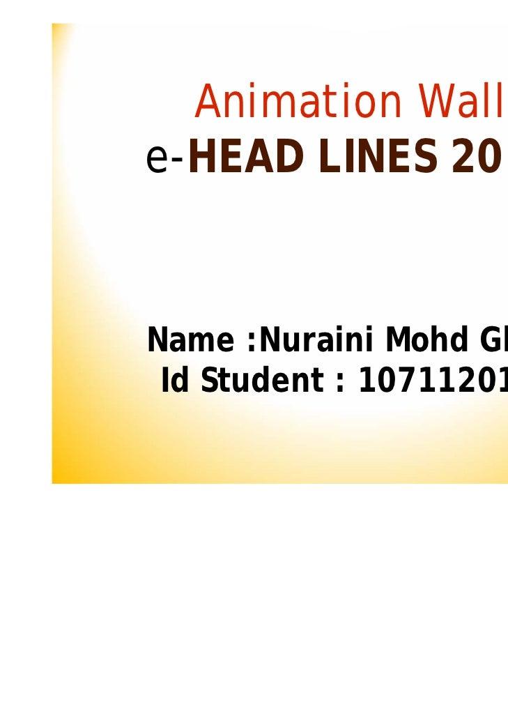 Animation Walle-HEAD LINES 2010Name :Nuraini Mohd Ghani Id Student : 1071120119