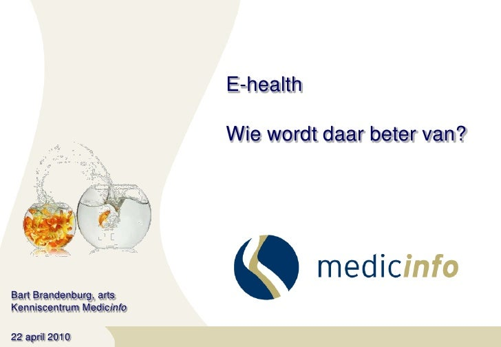E-healthWie wordt daar beter van?<br />Bart Brandenburg, artsKenniscentrum Medicinfo<br />22 april 2010<br />