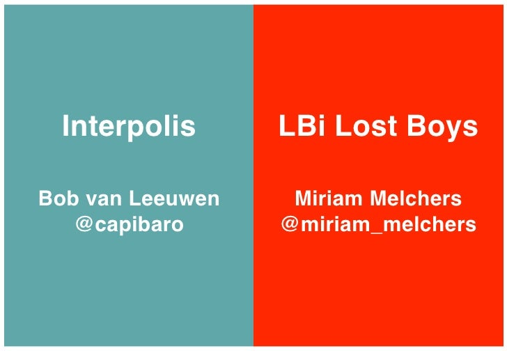 Interpolis       LBi Lost BoysBob van Leeuwen    Miriam Melchers   @capibaro      @miriam_melchers