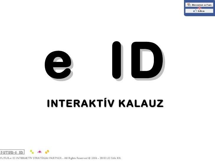 e  ID <ul><ul><li>INTERAKTÍV KALAUZ   </li></ul></ul>