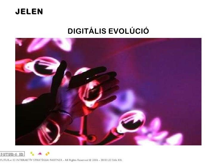 JELEN <ul><li>DIGITÁLIS EVOLÚCIÓ </li></ul>