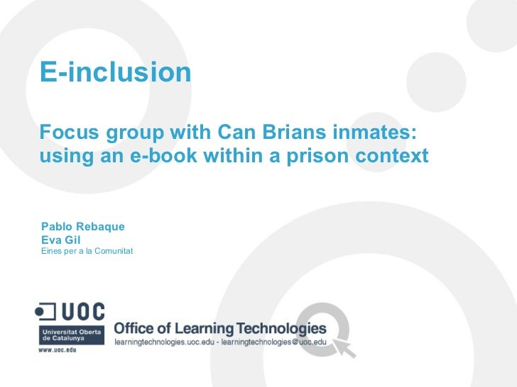 E-inclusion Focus group with Can Brians inmates: using an e-book within a prison context Pablo Rebaque Eva Gil Eines per a...