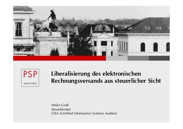 Liberalisierung des elektronischenRechnungsversands aus steuerlicher SichtStefan GroßSteuerberaterCISA (Certified Informat...