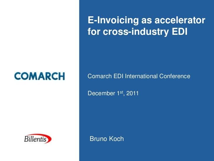 E-Invoicing as acceleratorfor cross-industry EDIComarch EDI International ConferenceDecember 1st, 2011Bruno Koch
