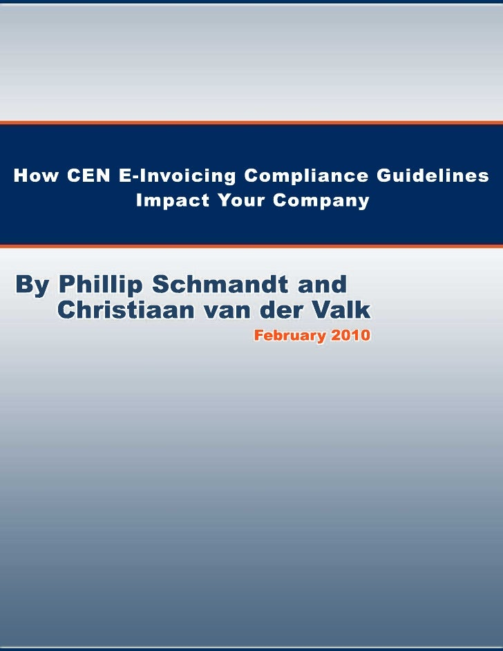 How CEN E-Invoicing Compliance Guidelines Impact Your Company  By Phillip Schmandt and Christiaan van der Valk  Content  I...
