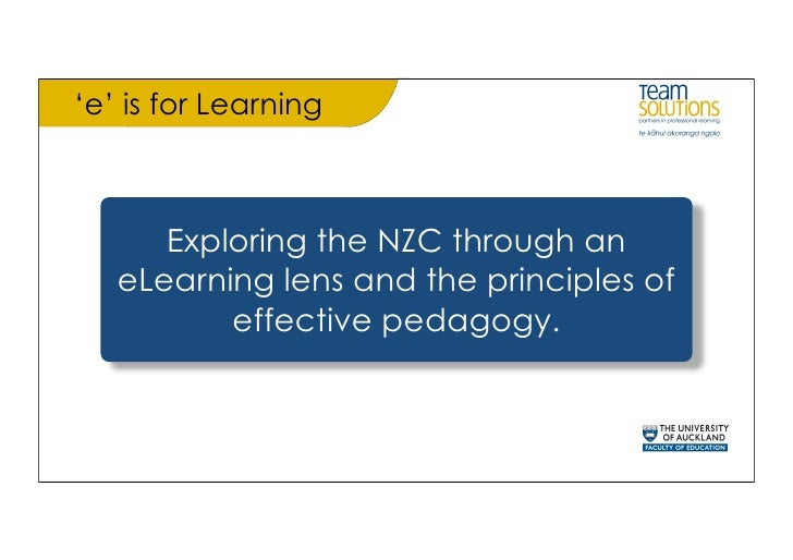 'e' is for Learning          Exploring the NZC through an    eLearning lens and the principles of           effective peda...