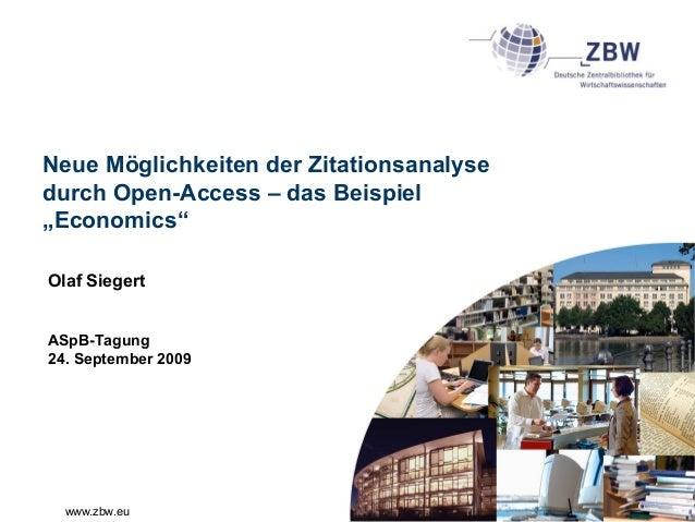 """www.zbw.eu Neue Möglichkeiten der Zitationsanalyse durch Open-Access – das Beispiel """"Economics"""" Olaf Siegert ASpB-Tagung 2..."""